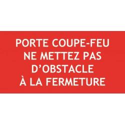 Panneau PORTE COUPE FEU NE METTEZ PAS D'OBSTACLE A LA FERMETURE