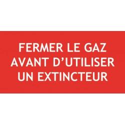 Panneau FERMER LE GAZ AVANT D'UTILISER UN EXTINCTEUR