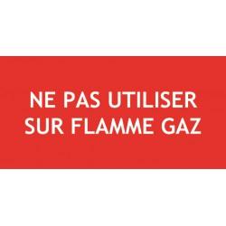 NE PAS UTILISER SUR FLAMME GAZ