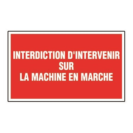 Interdiction d'intervenir sur la machine en marche