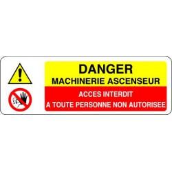 Panneau DANGER MACHINERIE ASCENSEUR  - ACCES INTERDIT A TOUTE PERSONNE NON AUTORISEE