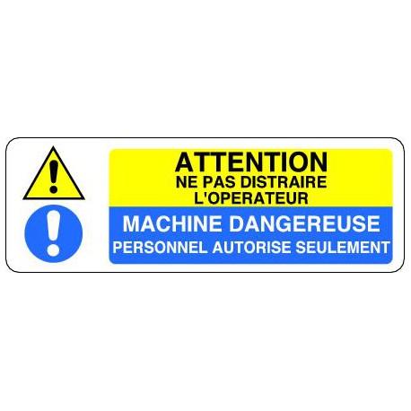 ATTENTION NE PAS DISTRAIRE L'OPERATEUR MACHINE DANGEREUSE