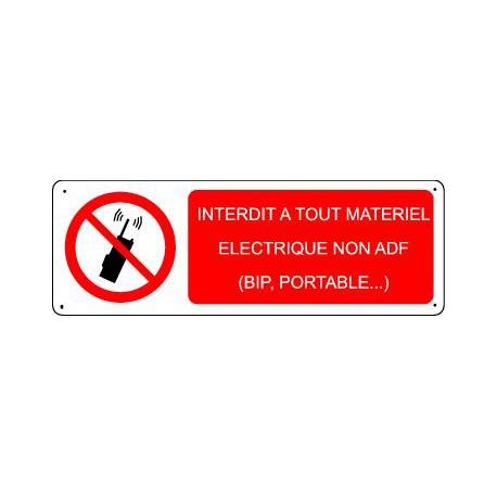 INTERDIT A TOUT MATERIEL ELECTRIQUE NON ADF (BIP, PORTABLE…)