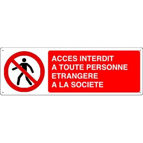 Panneau d'interdiction ACCES INTERDIT A TOUTE PERSONNE ETRANGERE A LA SOCIETE