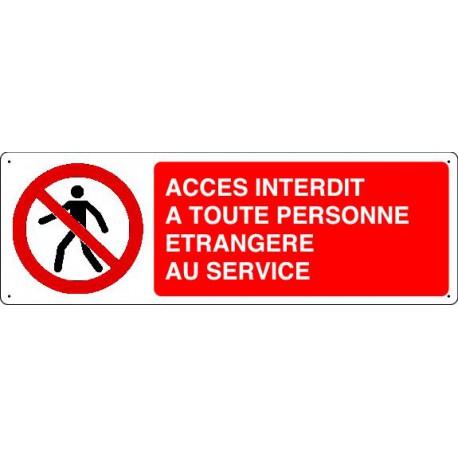 Panneau d'interdiction ACCES INTERDIT A TOUTE PERSONNE ETRANGERE AU SERVICE